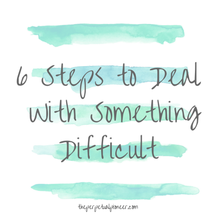 6 Steps to Deal With Something Difficult in Life
