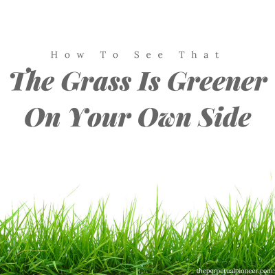 The Grass Is Greener On Your Own Side
