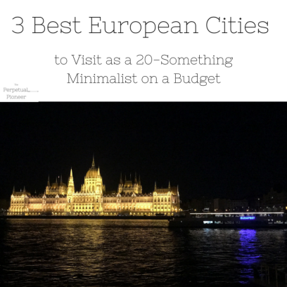 3 Best European Cities to Visit as a 20-Something Minimalist on a Budget